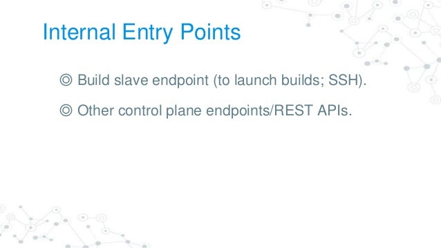 Exit Points ◎ Deployable artifacts. ◎ Build notifications - eg emails, IRC and Hipchat messages. ◎ Build console logs. ◎ G...