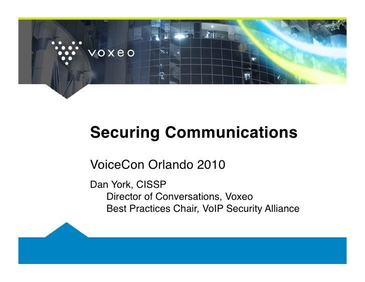 Securing Communications VoiceCon Orlando 2010 Dan York, CISSP    Director of Conversations, Voxeo    Best Practices Chai...