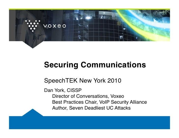 Securing Communications! SpeechTEK New York 2010! Dan York, CISSP    Director of Conversations, Voxeo    Best Practices ...