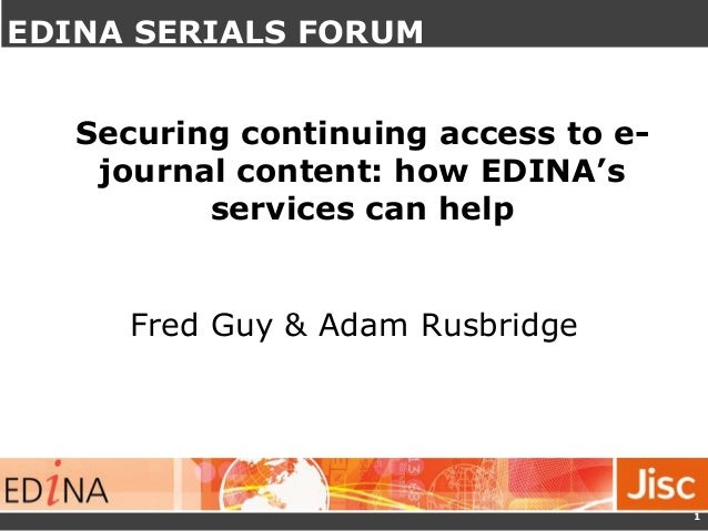 Securing continuing access to e- journal content – EDINA Services Fred Guy & Adam Rusbridge 1 Securing continuing access t...