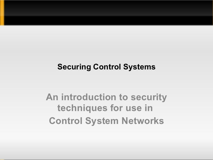 <ul>Securing Control Systems </ul><ul>An introduction to security techniques for use in  Control System Networks </ul>