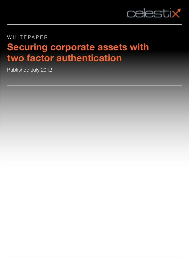 W H I T E PA P E RSecuring corporate assets withtwo factor authenticationPublished July 2012