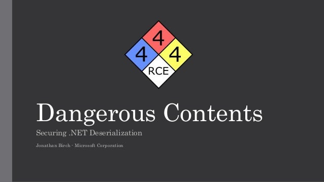 Dangerous Contents Securing .NET Deserialization Jonathan Birch - Microsoft Corporation