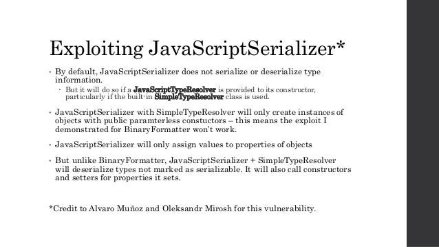 Exploiting JavaScriptSerializer* • By default, JavaScriptSerializer does not serialize or deserialize type information.  ...