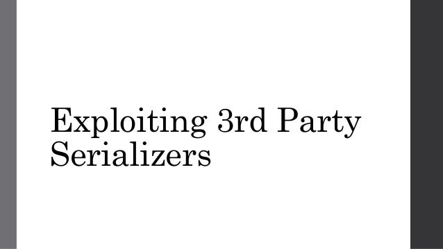 Exploiting 3rd Party Serializers