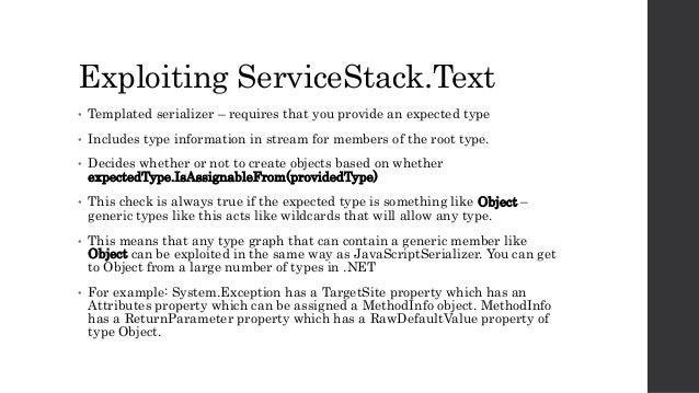 Exploiting ServiceStack.Text • Templated serializer – requires that you provide an expected type • Includes type informati...