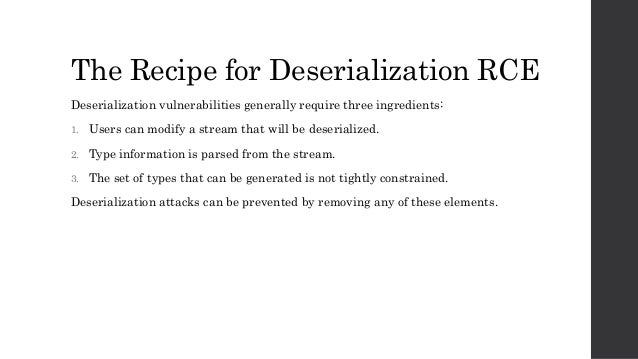 The Recipe for Deserialization RCE Deserialization vulnerabilities generally require three ingredients: 1. Users can modif...