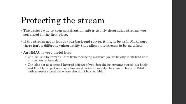 Protecting the stream • The easiest way to keep serialization safe is to only deserialize streams you serialized in the fi...