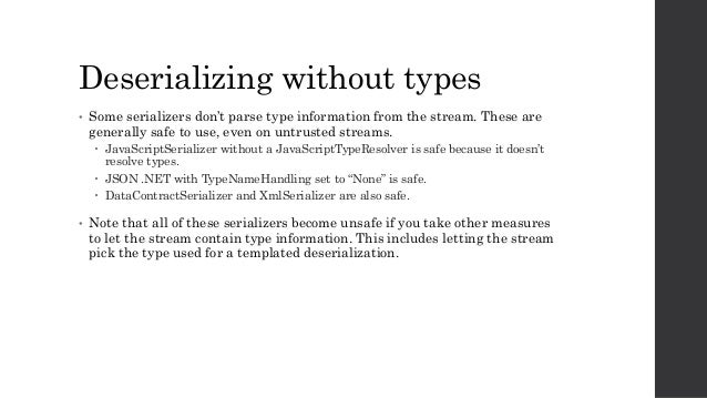 Deserializing without types • Some serializers don't parse type information from the stream. These are generally safe to u...