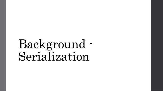 Background - Serialization