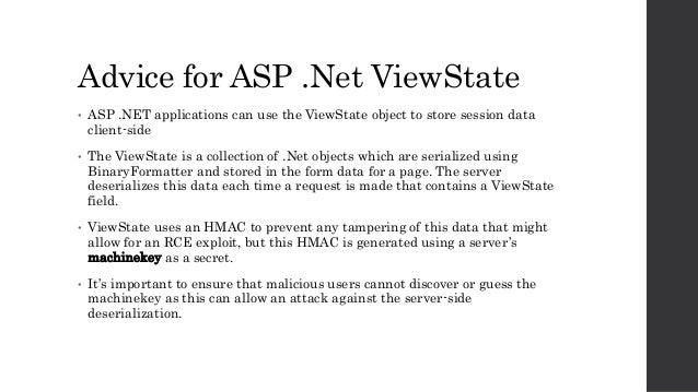 Advice for ASP .Net ViewState • ASP .NET applications can use the ViewState object to store session data client-side • The...
