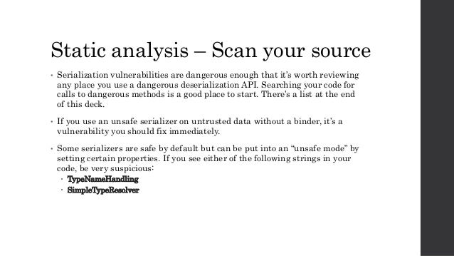 Static analysis – Scan your source • Serialization vulnerabilities are dangerous enough that it's worth reviewing any plac...