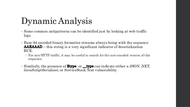 Dynamic Analysis • Some common antipatterns can be identified just by looking at web traffic logs. • Base-64 encoded binar...