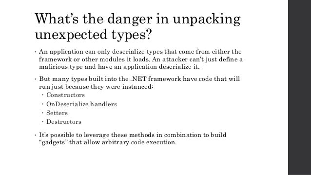 What's the danger in unpacking unexpected types? • An application can only deserialize types that come from either the fra...