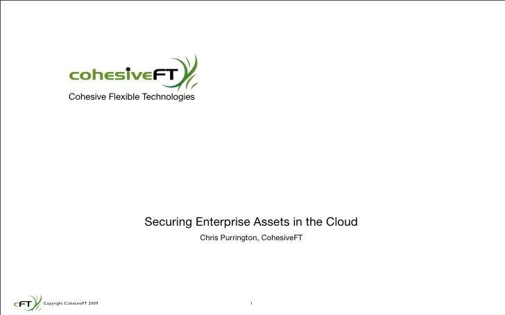 Cohesive Flexible Technologies                                  Securing Enterprise Assets in the Cloud                   ...
