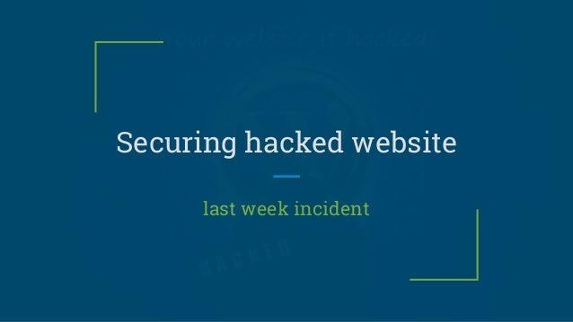 Securing hacked website last week incident