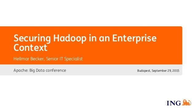 Securing Hadoop in an Enterprise Context Apache: Big Data conference Hellmar Becker, Senior IT Specialist Budapest, Septem...