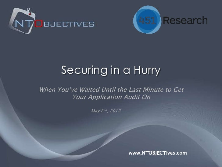 Securing in a HurryWhen You've Waited Until the Last Minute to Get         Your Application Audit On                 May 2...