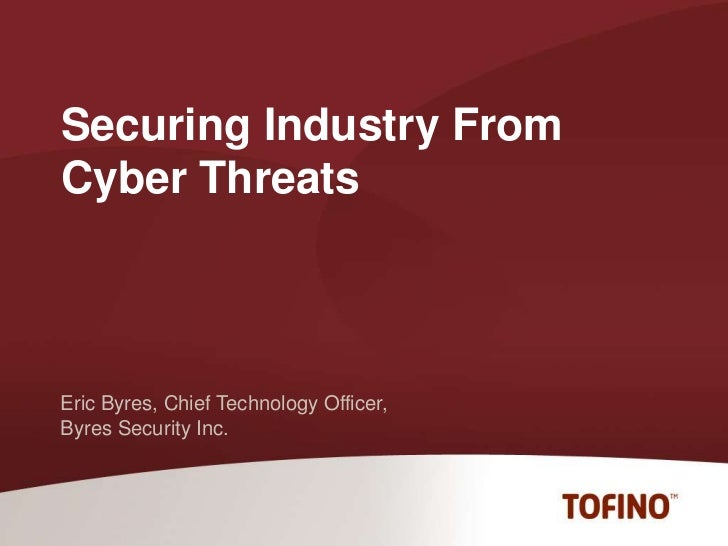 Securing Industry From Cyber Threats<br />Eric Byres, Chief Technology Officer,<br />Byres Security Inc.<br />