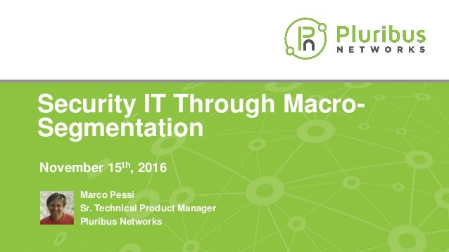 Proprietary & ConfidentialProprietary & Confidential Security IT Through Macro- Segmentation November 15th, 2016 Marco Pes...