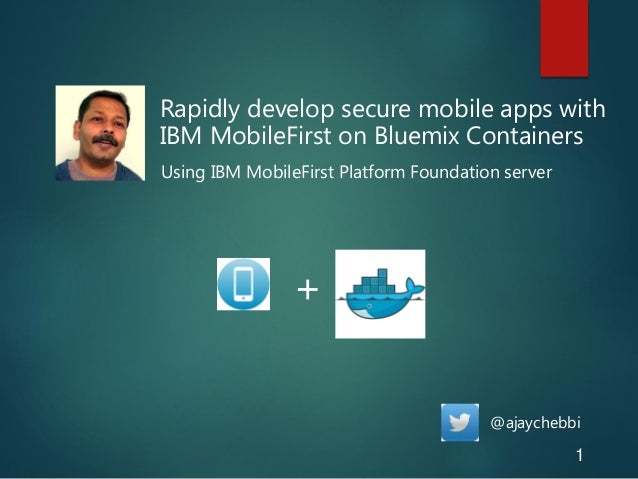 Rapidly develop secure mobile apps with IBM MobileFirst on Bluemix Containers Using IBM MobileFirst Platform Foundation se...