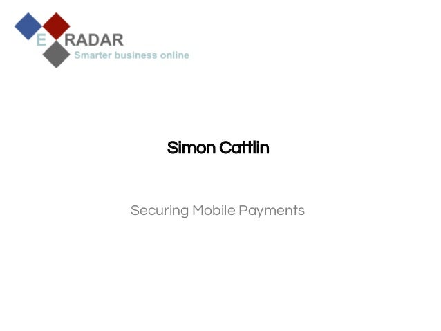 Simon Cattlin  Securing Mobile Payments  IOCS, 2013 – Confidential