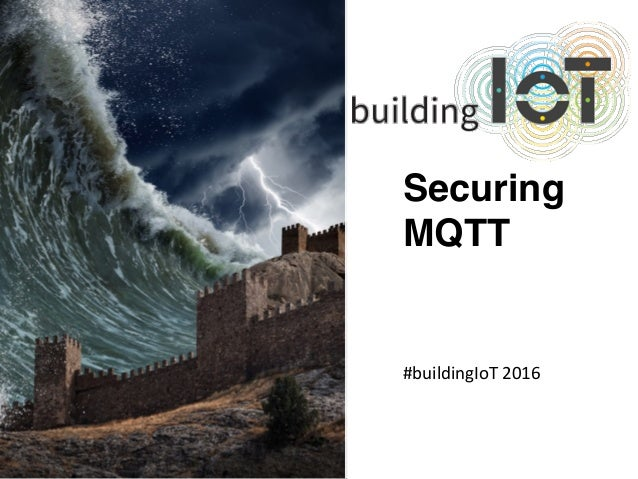 www.bestppt.com Securing MQTT #buildingIoT	2016