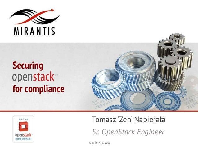 Securing for compliance Tomasz 'Zen' Napierała Sr. OpenStack Engineer ©  MIRANTIS  2013    PAGE  1