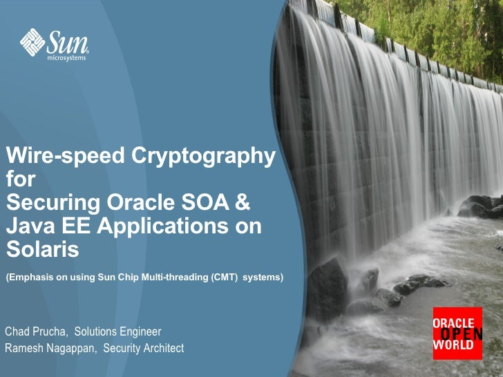 Wire-speed Cryptography for Securing Oracle SOA & Java EE Applications on Solaris (Emphasis on using Sun Chip Multi-thread...
