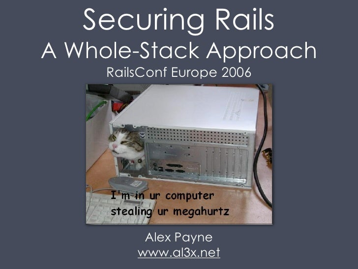 Securing Rails A Whole-Stack Approach      RailsConf Europe 2006               Alex Payne          www.al3x.net