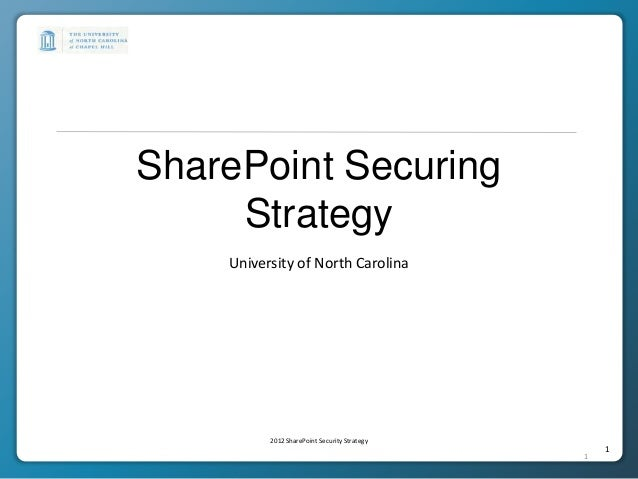 SharePoint Securing     Strategy    University of North Carolina          2012 SharePoint Security Strategy               ...