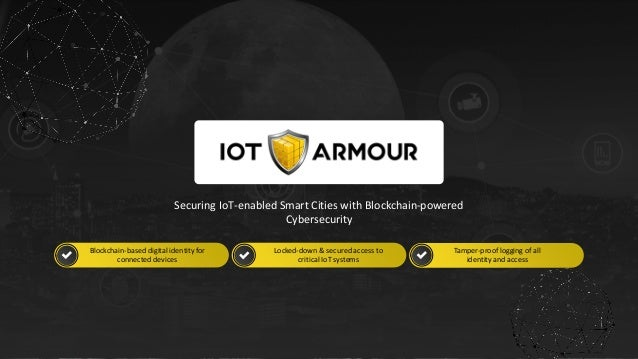 w w w . i o t a r m o u r. c o m 1 Securing IoT-enabled Smart Cities with Blockchain-powered Cybersecurity Blockchain-base...