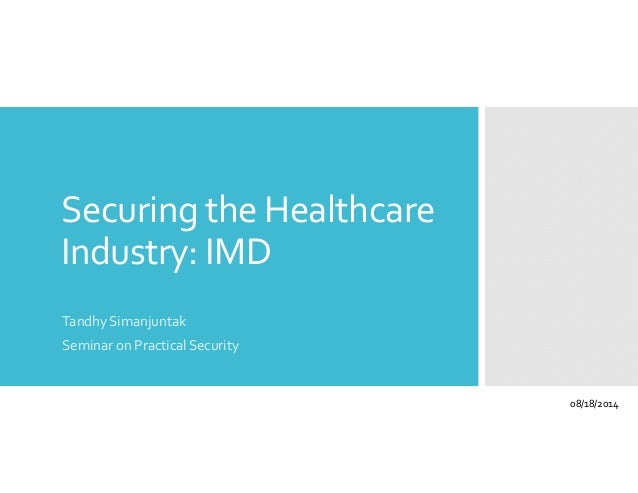 Securing the Healthcare  Industry: IMD  Tandhy Simanjuntak  Seminar on Practical Security  08/18/2014