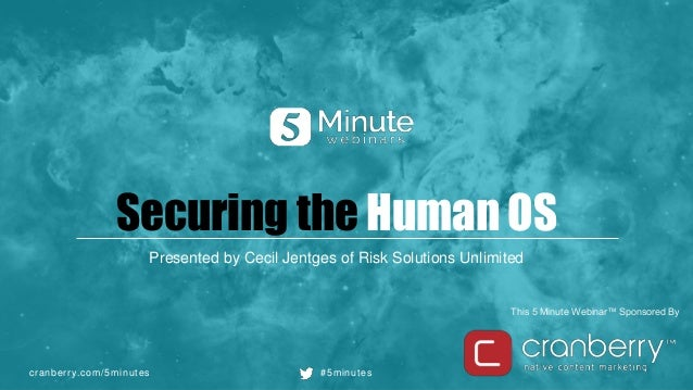 cranberry.com/5minutes #5minutes This 5 Minute Webinar™ Sponsored By Securing the Human OS Presented by Cecil Jentges of R...