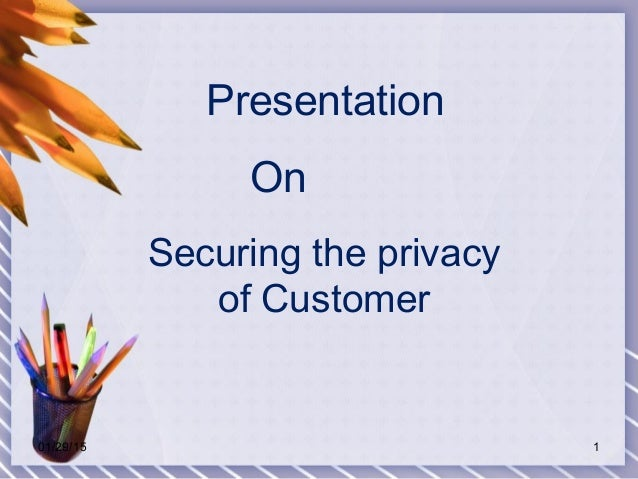 Securing the privacy of Customer Presentation On 01/29/15 1