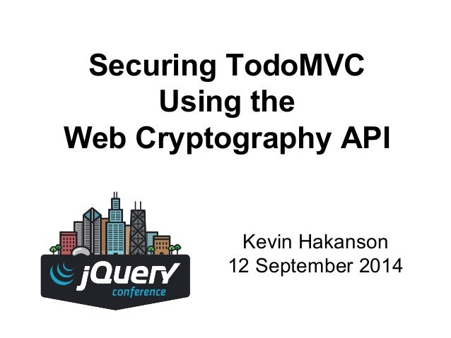 Securing TodoMVC  Using the  Web Cryptography API  Kevin Hakanson  12 September 2014