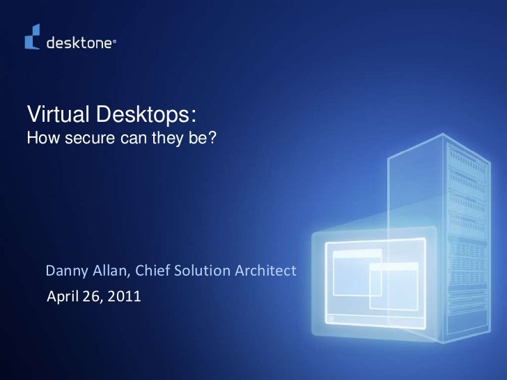 ©2009 Desktone, Inc. All rights reserved.  <br />Virtual Desktops:How secure can they be?<br />Danny Allan, Chief Solution...