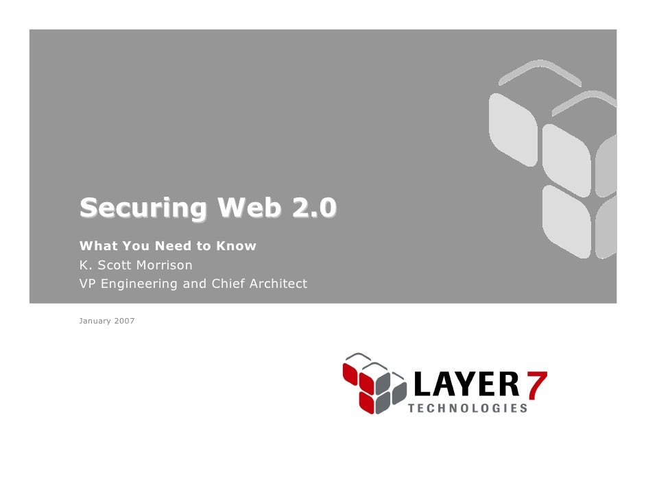 Securing Web 2.0 What You Need to Know K. Scott Morrison VP Engineering and Chief Architect  January 2007