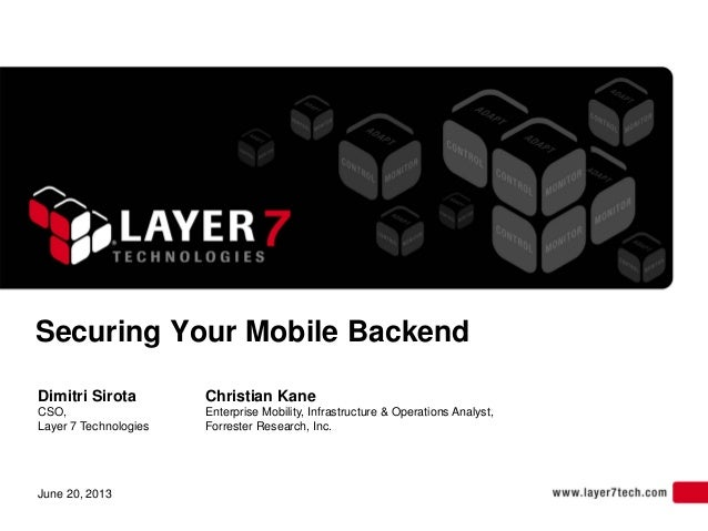 Securing Your Mobile BackendDimitri SirotaCSO,Layer 7 TechnologiesChristian KaneEnterprise Mobility, Infrastructure & Oper...