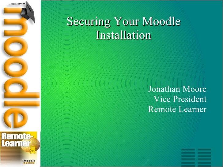 Securing Your Moodle Installation <ul><ul><li>Jonathan Moore </li></ul></ul><ul><ul><li>Vice President </li></ul></ul><ul>...