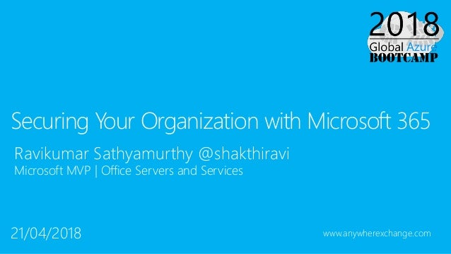 Ravikumar Sathyamurthy @shakthiravi Microsoft MVP | Office Servers and Services Securing Your Organization with Microsoft ...