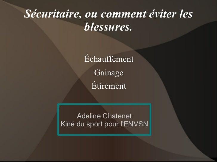Sécuritaire, ou comment éviter les blessures. Échauffement Gainage Étirement Adeline Chatenet Kiné du sport pour l'ENVSN