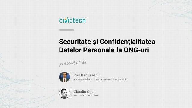 Securitate și Confidențialitatea Datelor Personale la ONG-uri Claudiu Ceia FULL STACK DEVELOPER p e n de Dan Bărbulescu AR...