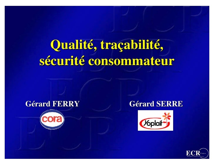 Qualité, traçabilité,      Qualité, traçabilité,    sécurité consommateur    sécurité  Gérard FERRY      Gérard SERRE     ...