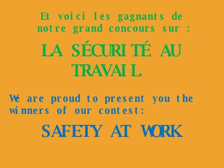 Et voici les gagnants de notre grand concours sur : LA SÉCURITÉ AU TRAVAIL  SAFETY AT WORK We are proud to present you the...