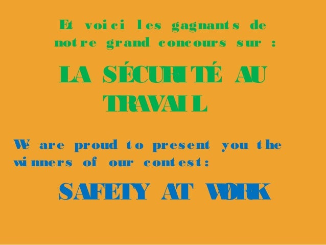 Et voi c i l es gagnant s de not re grand c onc ours s ur :  LA SÉCUR ITÉ AU TR AVAIL W are proud t o pres ent you t he e ...
