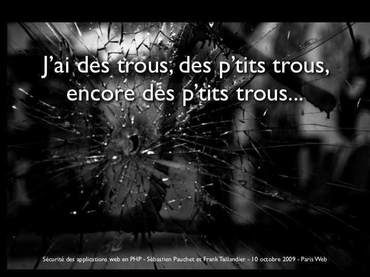 J'ai des trous, des p'tits trous,   encore des p'tits trous...Sécurité des applications web en PHP - Sébastien Pauchet et ...