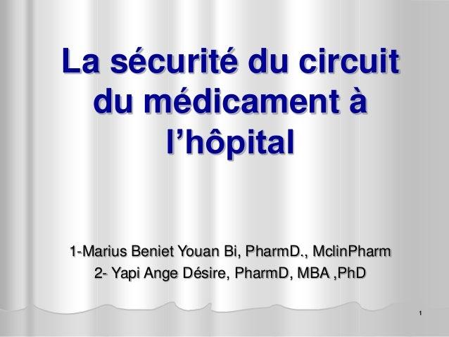 1 La sécurité du circuit du médicament à l'hôpital 1-Marius Beniet Youan Bi, PharmD., MclinPharm 2- Yapi Ange Désire, Phar...