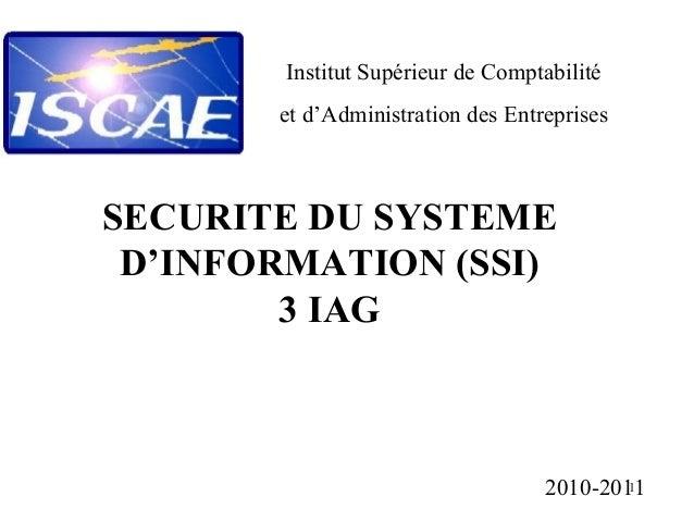 Institut Supérieur de Comptabilité et d'Administration des Entreprises  SECURITE DU SYSTEME D'INFORMATION (SSI) 3 IAG  1 2...