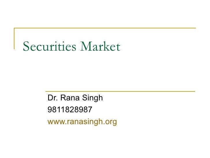Securities Market Dr. Rana Singh 9811828987 www.ranasingh.org